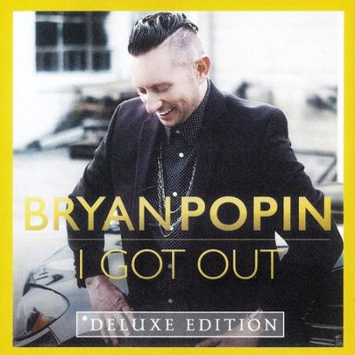 Bryan Popin, I Got Out, Deluxe Edition
